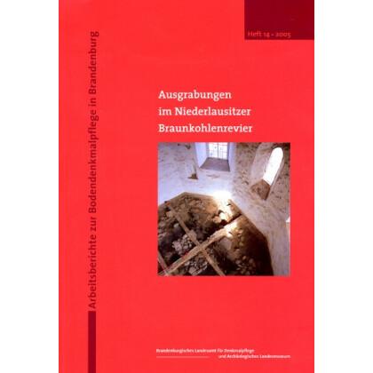 Ausgrabungen im Niederlausitzer Braunkohlenrevier - Arbeitsberichte zur Bodendenkmalpflege in Brandenburg Heft 14 - 2005