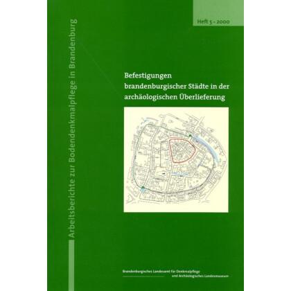 Befestigungen brandenburgischer Städte in der archäologischen Überlieferung - Arbeitsberichte zur Bodendenkmalpflege in Brandenburg, Heft 5 - 2000