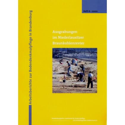 Ausgrabungen im Niederlausitzer Braunkohlenrevier - Arbeitsberichte zur Bodendenkmalpflege in Brandenburg, Heft 6 - 2000