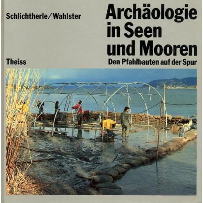 Archäologie in Seen und Mooren - Den Pfahlbauern auf der Spur