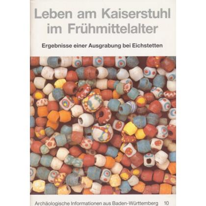 Leben am Kaiserstuhl im Frühmittelalter - Ergebnisse einer Ausgrabung bei Eichstetten