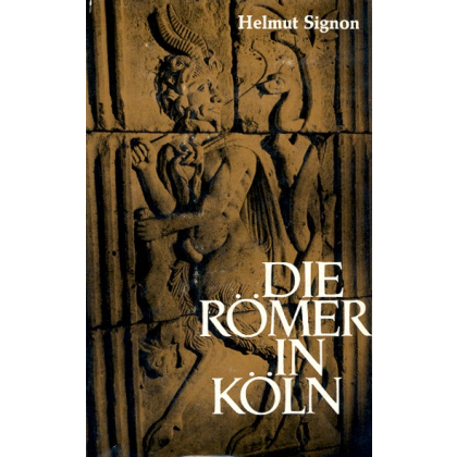 Die Römer in Köln - Altertümer zwischen Eifel und Rhein