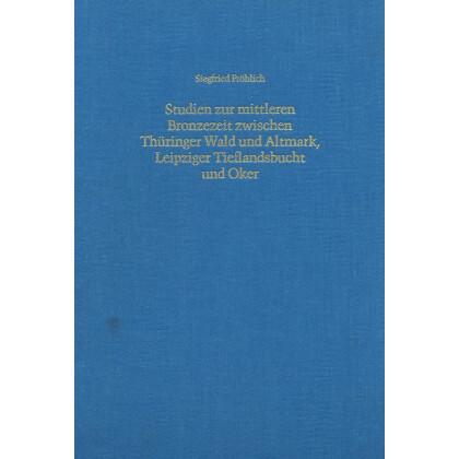 Studien zur mittleren Bronzezeit zwischen Thüringer Wald und Altmark - Leipziger Tieflandsbucht und Oker