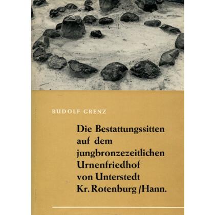 Die Bestattungssitten auf dem jungbronzezeitlichen Urnenfriedhof von Unterstedt, Kr. Rotenburg - Hann
