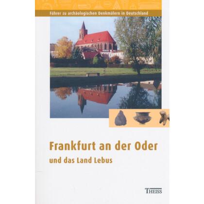 Führer zu archäologischen Denkmälern in Deutschland, Band 45: Frankfurt an der Oder und das Land Lebus