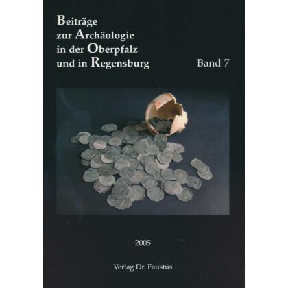 Beiträge zur Archäologie in der Oberpfalz und in Regensburg, Band 7