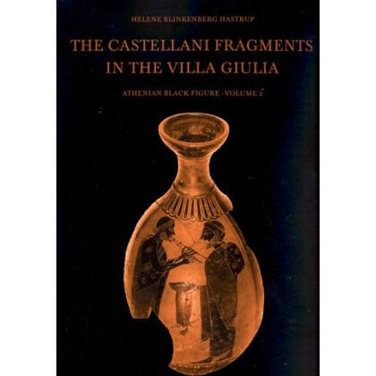 The Castellani Fragments in the Villa Giulia. Athenian Black Figure, Vol. 2