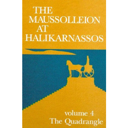 The Maussolleion at Halikarnassos. Reports of the Danish Archaeological Expedition to Bodrum 4. The Quadrangle