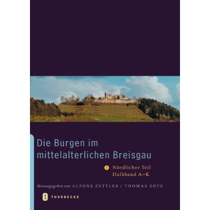 Die Burgen im mittelalterlichen Breisgau I. Nördlicher Teil, Halbband A - K