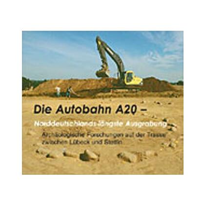 Die Autobahn A 20 Norddeutschlands längste Ausgrabung