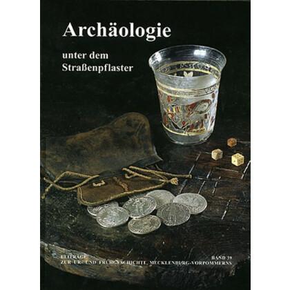 Archäologie unter dem Straßenpflaster - 15 Jahre Stadtkernarchäologie in Mecklenburg - Vorpommern