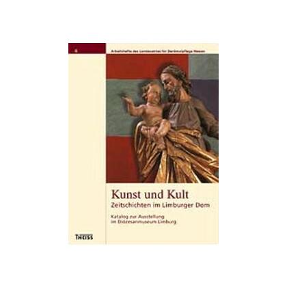 Kunst und Kult - Zeitgeschichten im Limburger Dom. Katalog zur Ausstellung im Diözesanmuseum Limburg