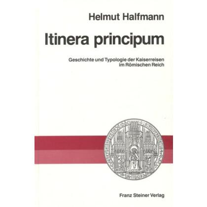 Itinera principum. Geschichte und Typologie der Kaiserreisen im Römischen Reich