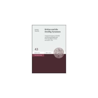 Kritias und die Dreißig Tyrannen.Untersuchungen zur Politik und Prosopographie der Führungselite in Athen 404/403 v. Chr.