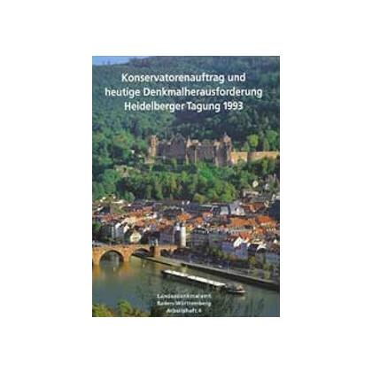 Konservatorenauftrag und heutige Denkmal-Herausforderung Heidelberger Tagung 1993