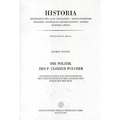 Die Politik des P. Clodius Pulcher. Untersuchungen zur Denaturierung des Clientelwesens in der ausgehenden römischen Republik
