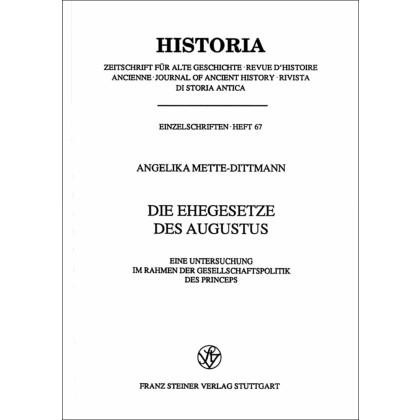 Die Ehegesetze des Augustus. Eine Untersuchung im Rahmen der Gesellschaftspolitik des Princeps