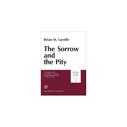The Sorrow and the Pity. A Prolegomenon to a History of Athens under the Peisistratids, c. 560-510 B.C.