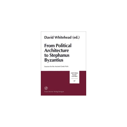 From Political Architecture to Stephanus Byzantius. Sources for the Ancient Greek Polis