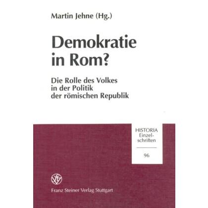 Demokratie in Rom? Die Rolle des Volkes in der Politik der römischen Republik