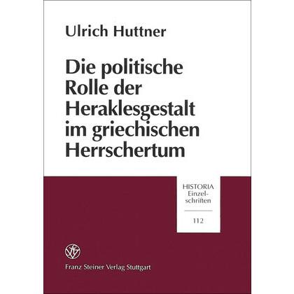 Die politische Rolle der Heraklesgestalt im griechischen Herrschertum. Ulrich Huttner