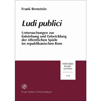 Ludi publici. Untersuchungen zur Entstehung und Entwicklung der öffentlichen Spiele im republikanischen Rom
