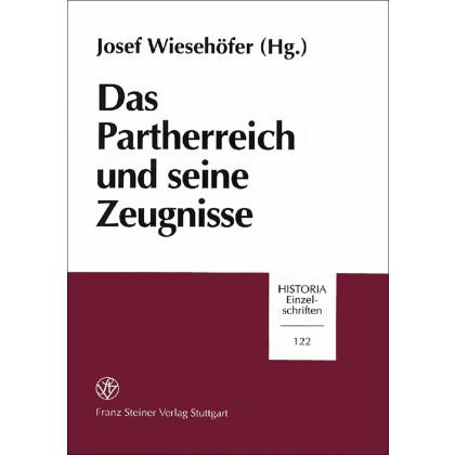Das Partherreich und seine Zeugnisse. The Arsacid Empire: Sources and Documentation. Beiträge des Internationalen Colloquiums, Eutin 27.-30. Juni 1996