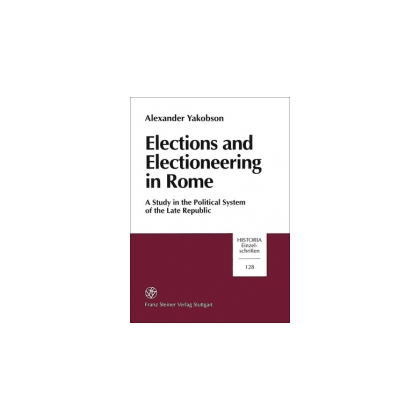 Elections and Electioneering in Rome. A Study in the Political System of the Late Republic
