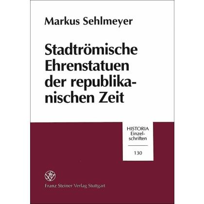Stadtrömische Ehrenstatuen der republikanischen Zeit. Historizität und Kontext von Symbolen nobilitären Standesbewusstseins