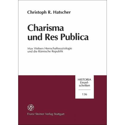 Charisma und res Publica. Max Webers Herrschaftssoziologie und die Römische Republik