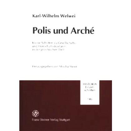 Polis und Arché. Kleine Schriften zu Gesellschafts- und Herrschaftsstrukturen in der griechischen Welt