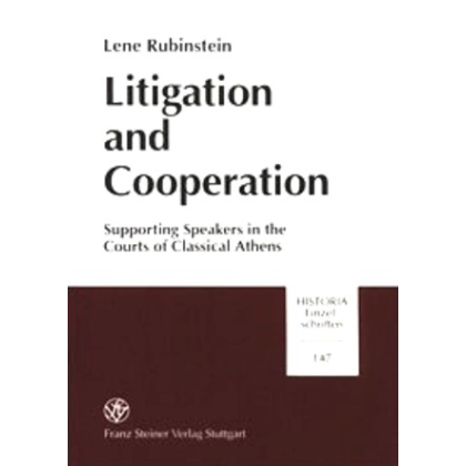 Litigation and Cooperation. Supporting Speakers in the Courts of Classical Athens