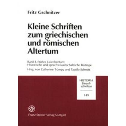 Kleine Schriften zum griechischen und römischen Altertum. Band. 1: Frühes Griechentum: Historische und sprachwissenschaftliche Beiträge