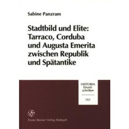 Stadtbild und Elite: Tarraco, Corduba und Augusta Emerita zwischen Republik und Spätantike