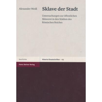 Sklave der Stadt. Untersuchungen zur öffentlichen Sklaverei in den Städten des Römischen Reiches
