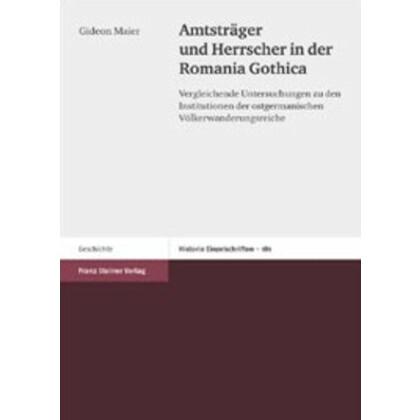 Amtsträger und Herrscher in der Romania Gothica. Vergleichende Untersuchungen zu den Institutionen der ostgermanischen Völkerwanderungsreiche