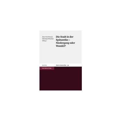 Die Stadt in der Spätantike, Niedergang oder Wandel? Akten des internationalen Kolloquiums in München am 30. und 31. Mai 2003