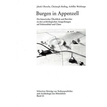 Burgen in Appenzell - Ein historischer Überblick und Berichte zu den archäologischen Ausgrabungen auf Schönenbüel und Clanx