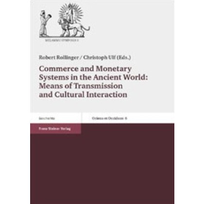 Commerce and Monetary Systems in the Ancient World: Means of Transmission and Cultural Interaction. Proceedings of the Fifth Annual Symposium of the Assyrian and Babylonian. Intellectual Heritage Project