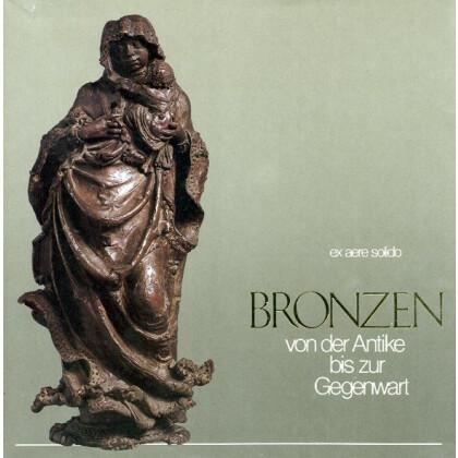 Bronzen von der Antike bis zur Gegenwart