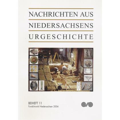 Nachrichten aus Niedersachsens Urgeschichte Beiheft 11 - Fundchronik Niedersachsen 2004