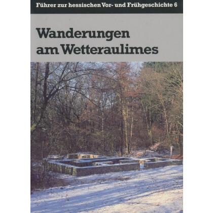 Wanderungen am Wetteraulimes - Führer zur hessischen Vor- und Frühgeschichte