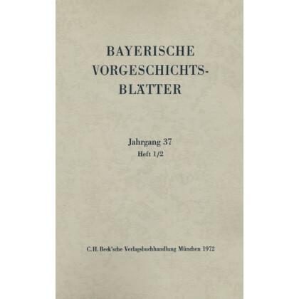 Bayerische Vorgeschichtsblätter, Jahrgang 37 - Heft 1/2