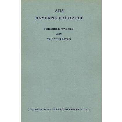 Aus Bayerns Frühzeit. Festschrift, Friedrich Wagner zum 75. Geburtstag