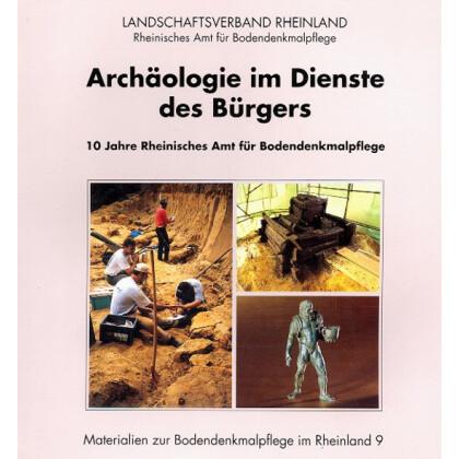 Archäologie im Dienste des Bürgers - 10 Jahre Rheinisches Amt für Bodendenkmalpflege