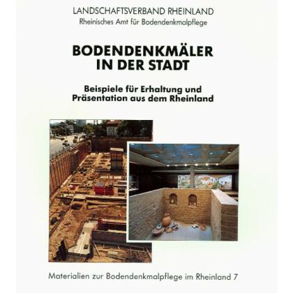 Bodendenkmäler in der Stadt - Beispiele für Erhaltung und Präsentation aus dem Rheinland