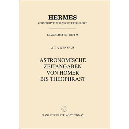 Astronomische Zeitangaben von Homer bis Theophrast. Otta Wenskus