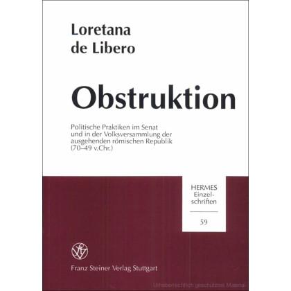Obstruktion. Politische Praktiken im Senat und in der Volksversammlung der ausgehenden römischen Republik (70-49 v. Chr.) Loretana de Libero