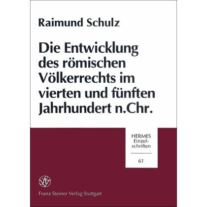 Die Entwicklung des römischen Völkerrechts im vierten und fünften Jahrhundert n. Chr. Raimund Schulz