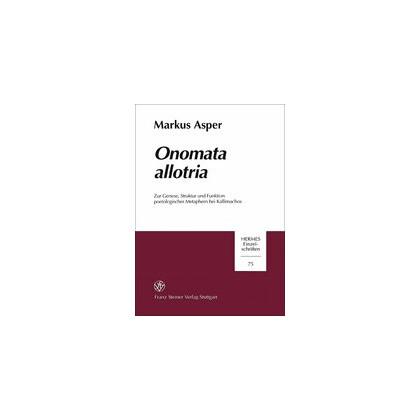 Onomata allotria. Zur Genese, Struktur und Funktion poetologischer Metaphern bei Kallimachos